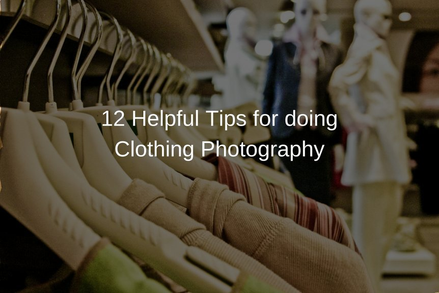 12 Helpful Tips for doing Clothing Photography