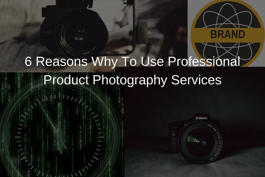 6 Reasons Why To Use Professional Product Photography Services