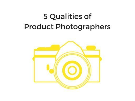The 5 Qualities the Best People in Product Photography Industry Tend to Have